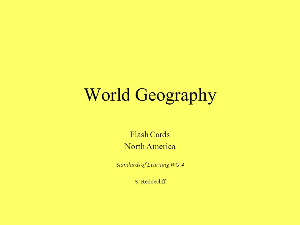 World Geography Flash Cards North America Standards of Learning WG.4 S. Reddecliff