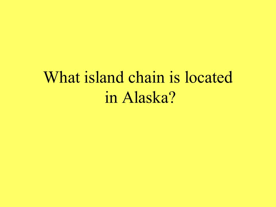 What island chain is located in Alaska?