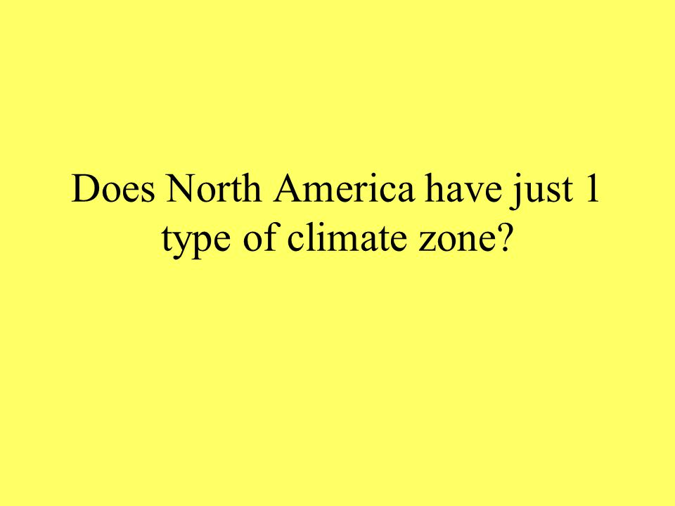Does North America have just 1 type of climate zone