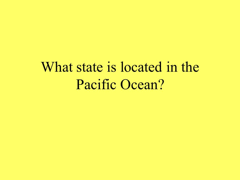 What state is located in the Pacific Ocean?