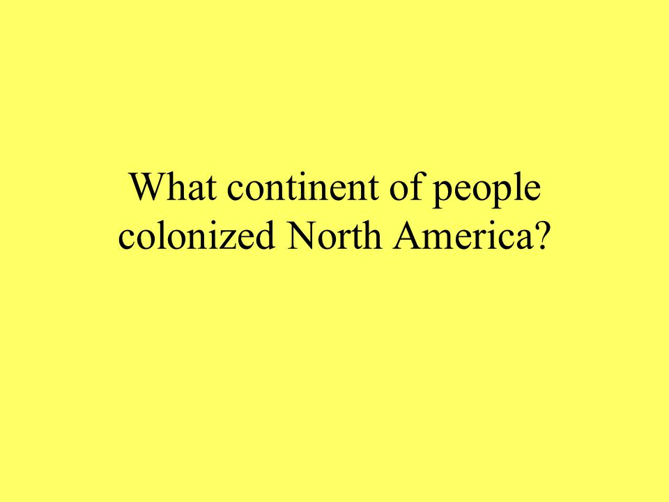 What continent of people colonized North America?