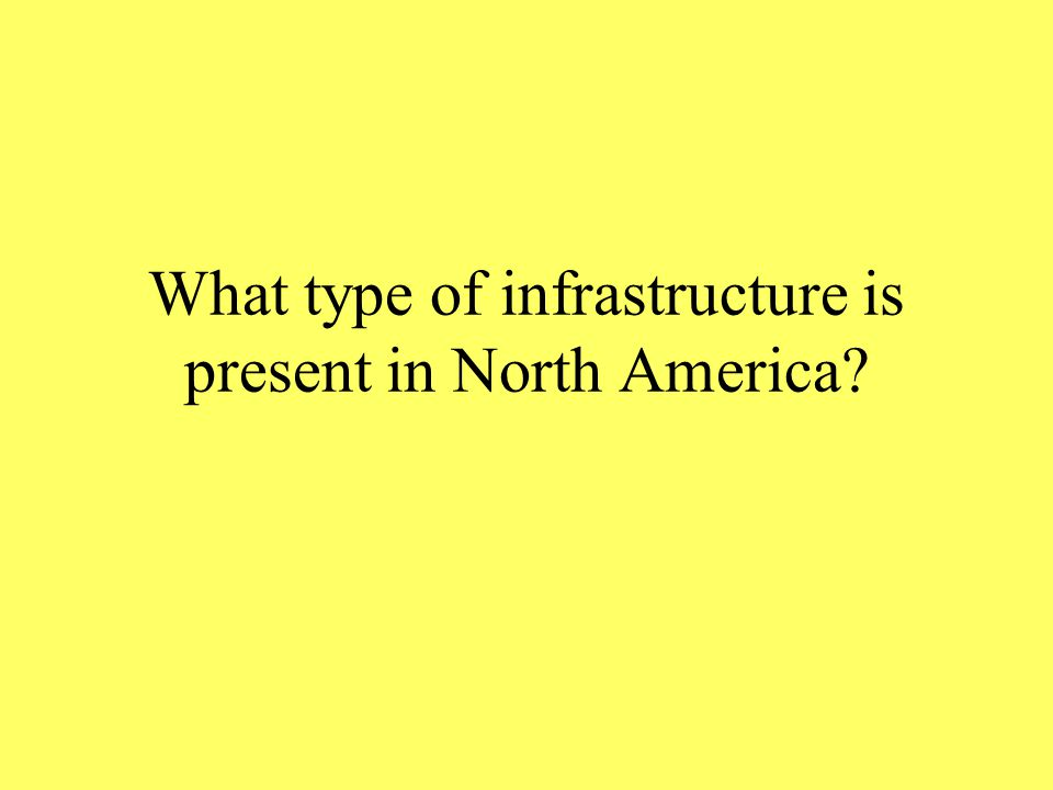 What type of infrastructure is present in North America?