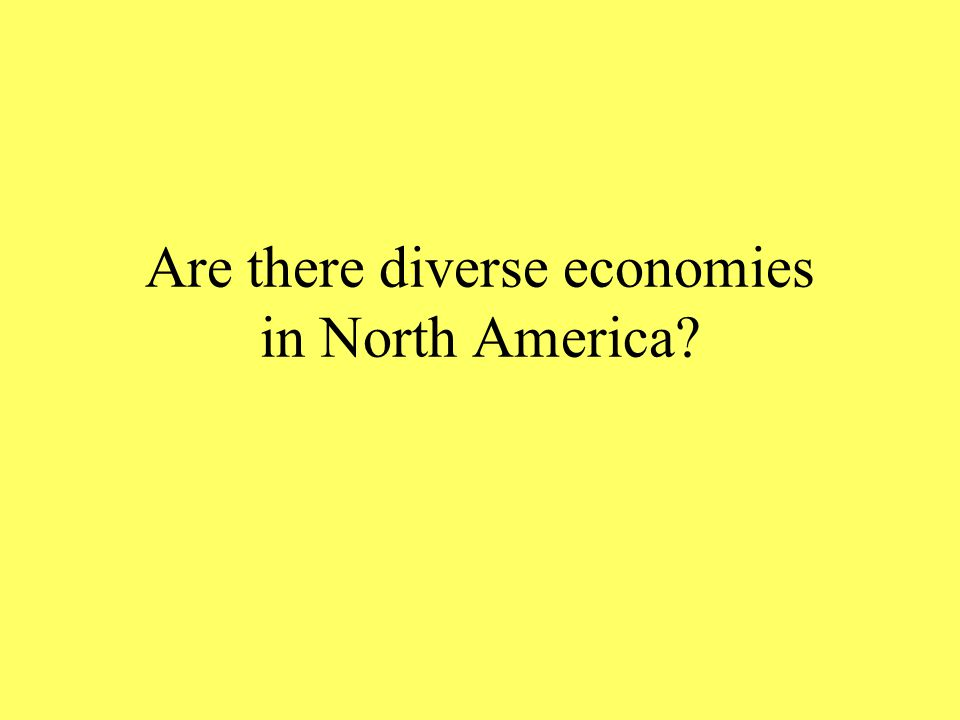 Are there diverse economies in North America?