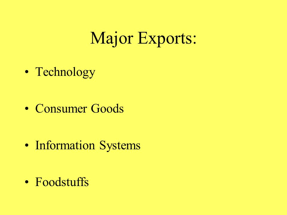 Major Exports: Technology Consumer Goods Information Systems Foodstuffs