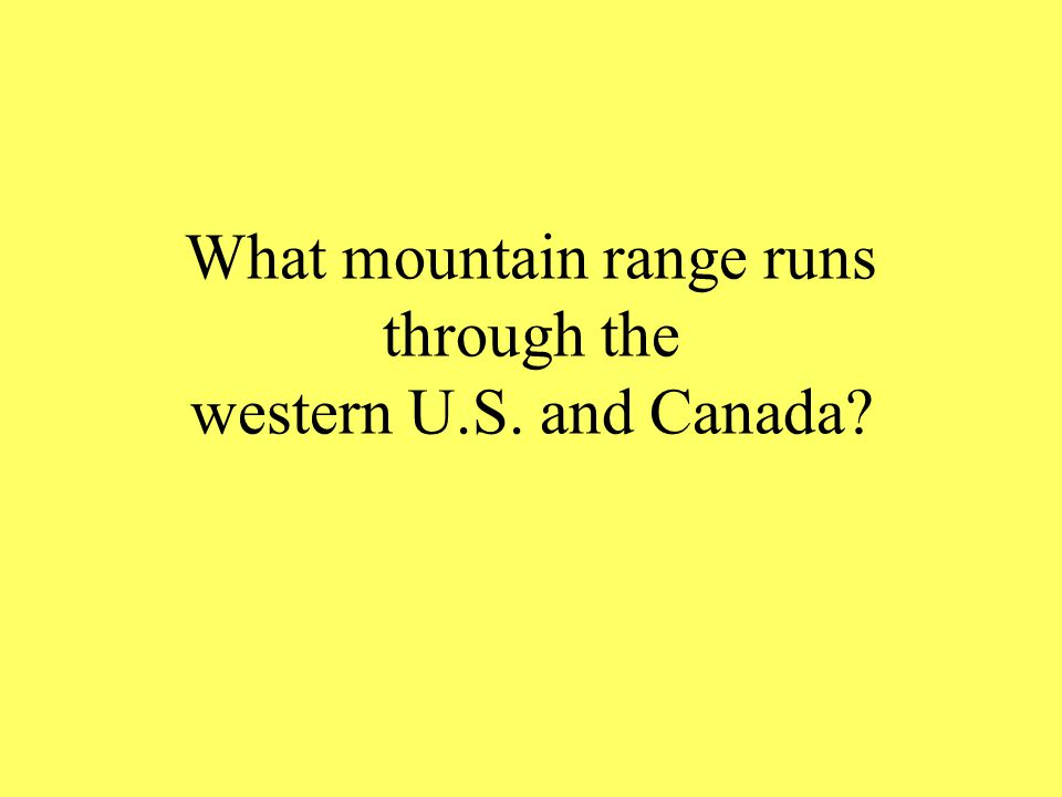 What mountain range runs through the western U.S. and Canada?