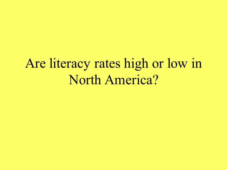 Are literacy rates high or low in North America?