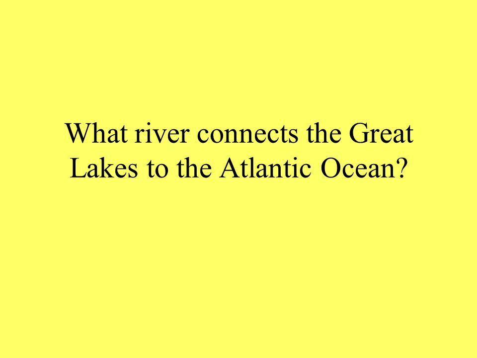 What river connects the Great Lakes to the Atlantic Ocean