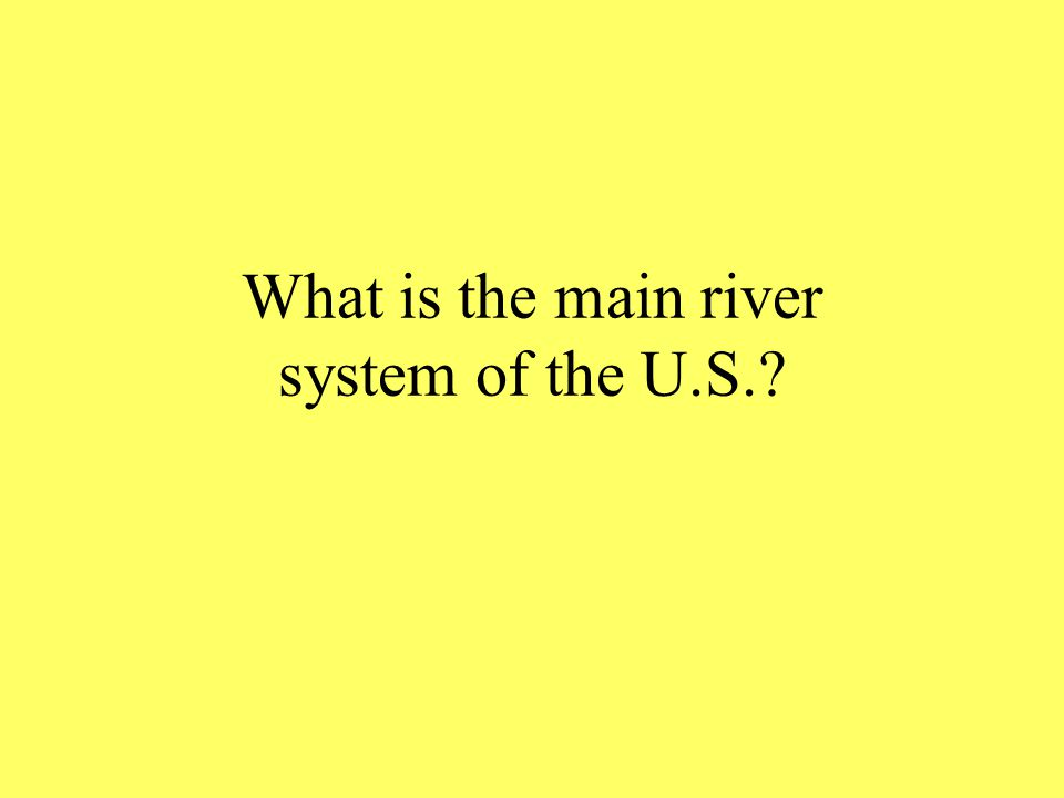 What is the main river system of the U.S.