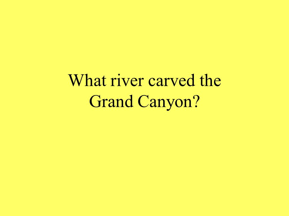 What river carved the Grand Canyon?