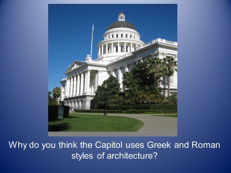 Why do you think the Capitol uses Greek and Roman styles of architecture
