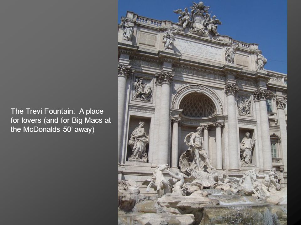 The Trevi Fountain: A place for lovers (and for Big Macs at the McDonalds 50' away)
