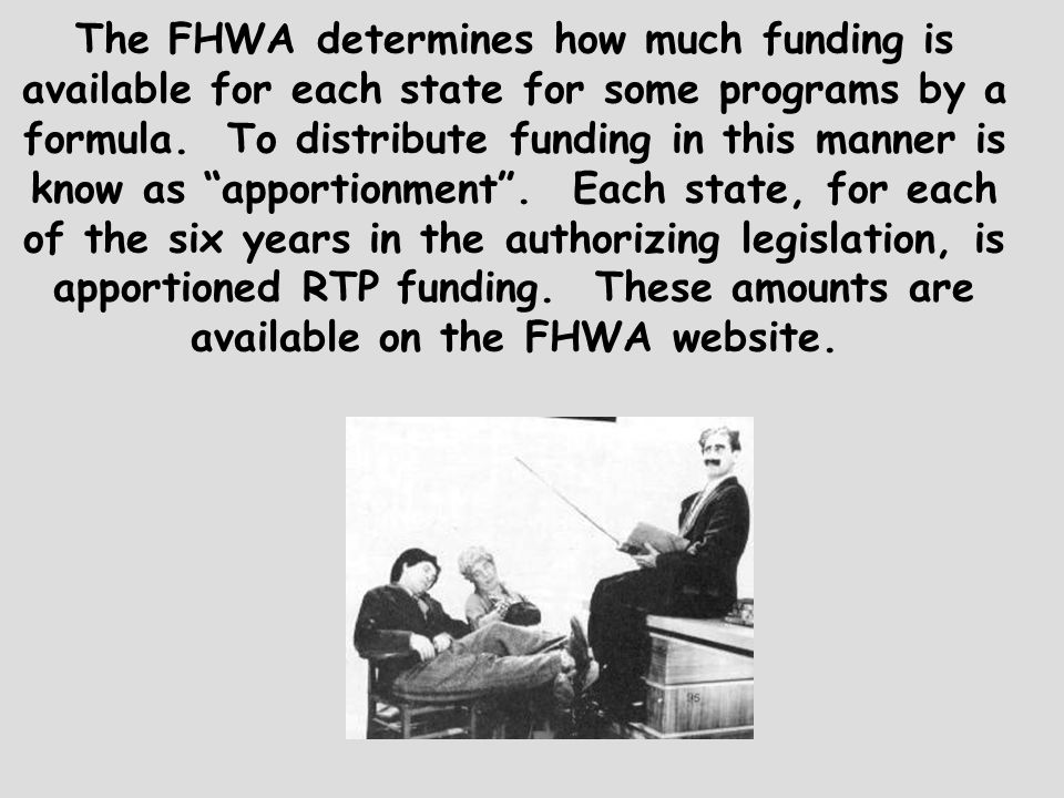 The FHWA determines how much funding is available for each state for some programs by a formula.