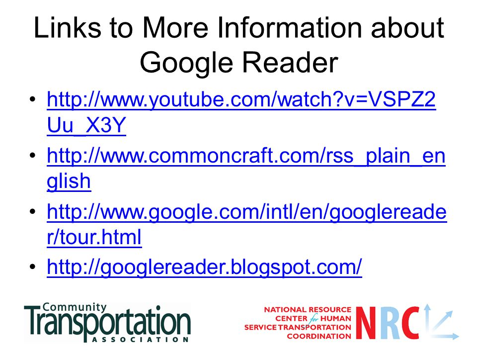 Links to More Information about Google Reader http://www.youtube.com/watch?v=VSPZ2 Uu_X3Yhttp://www.youtube.com/watch?v=VSPZ2 Uu_X3Y http://www.common