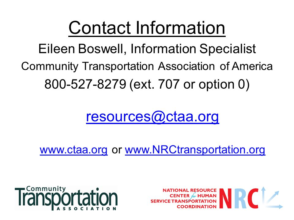 Contact Information Eileen Boswell, Information Specialist Community Transportation Association of America 800-527-8279 (ext. 707 or option 0) resourc