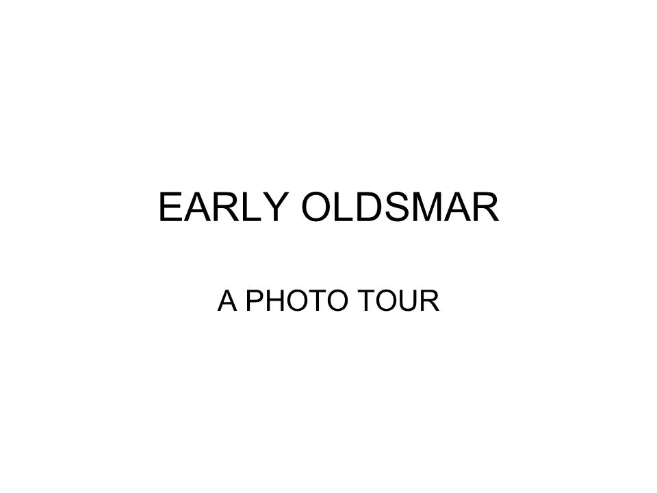 EARLY OLDSMAR A PHOTO TOUR