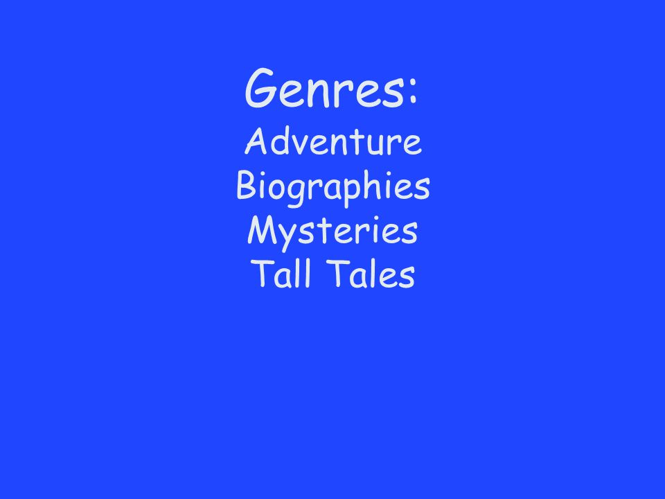 Genres: Adventure Biographies Mysteries Tall Tales