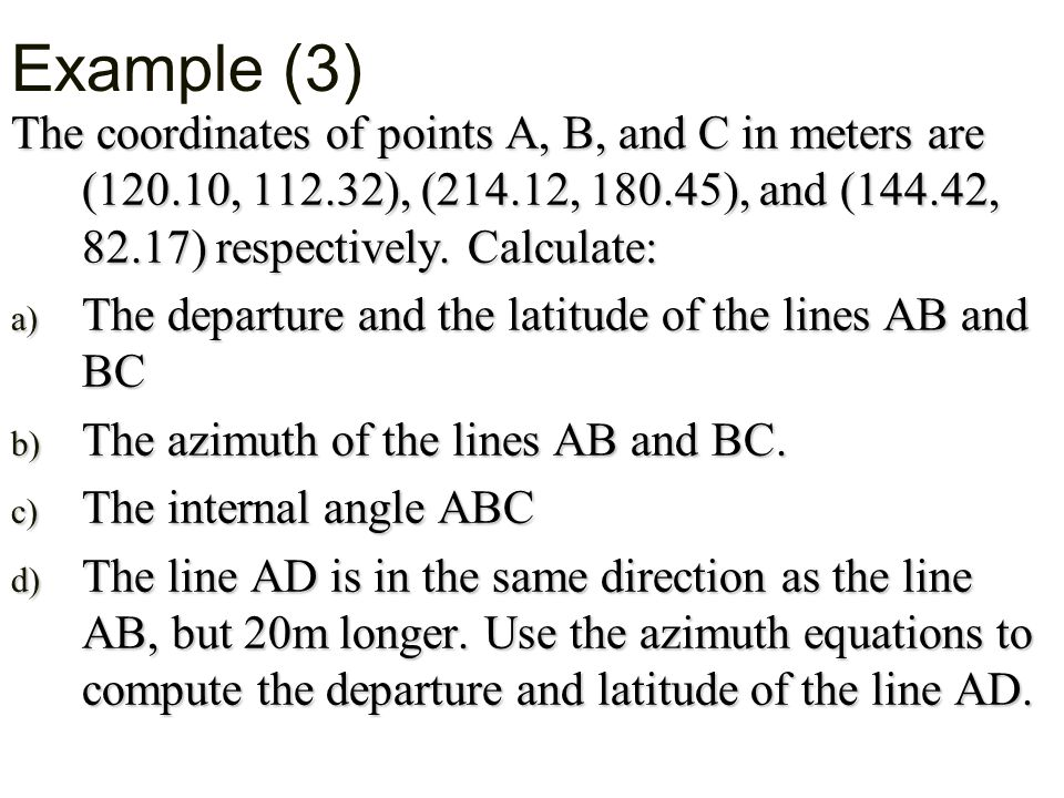 Example (3) The coordinates of points A, B, and C in meters are (120.10, 112.32), (214.12, 180.45), and (144.42, 82.17) respectively.