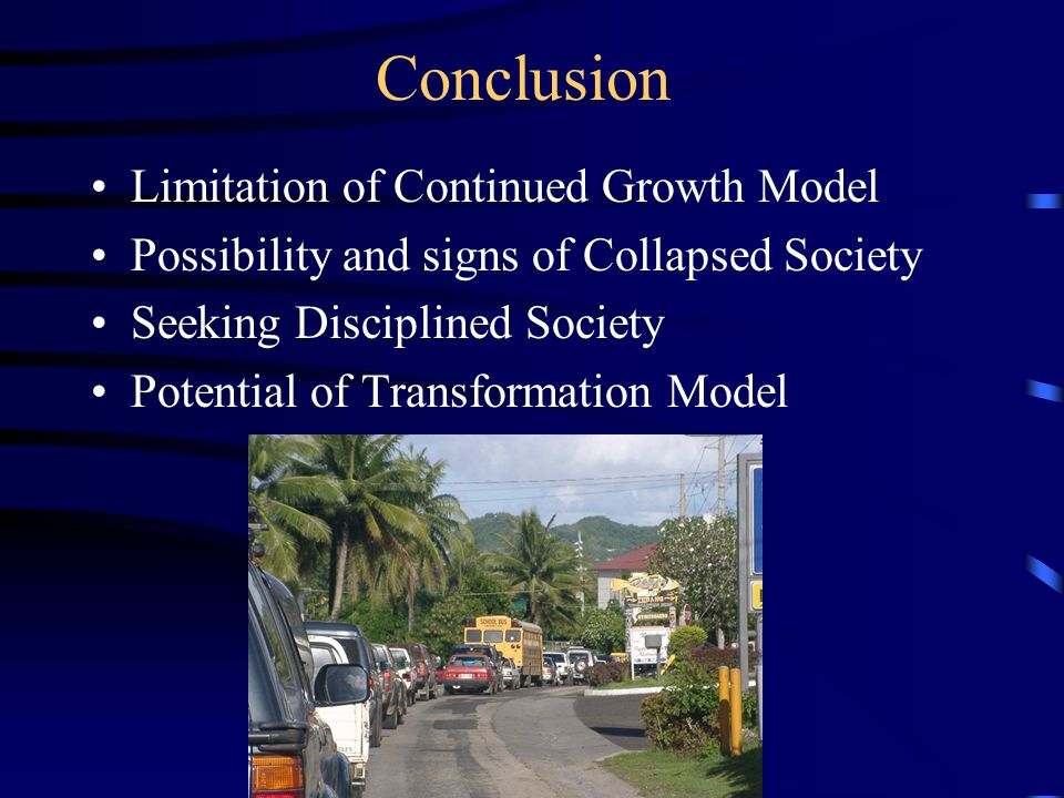 Conclusion Limitation of Continued Growth Model Possibility and signs of Collapsed Society Seeking Disciplined Society Potential of Transformation Mod