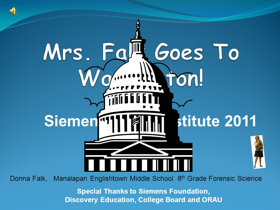 Special Thanks to Siemens Foundation, Discovery Education, College Board and ORAU Siemens STEM Institute 2011 Donna Falk, Manalapan Englishtown Middle