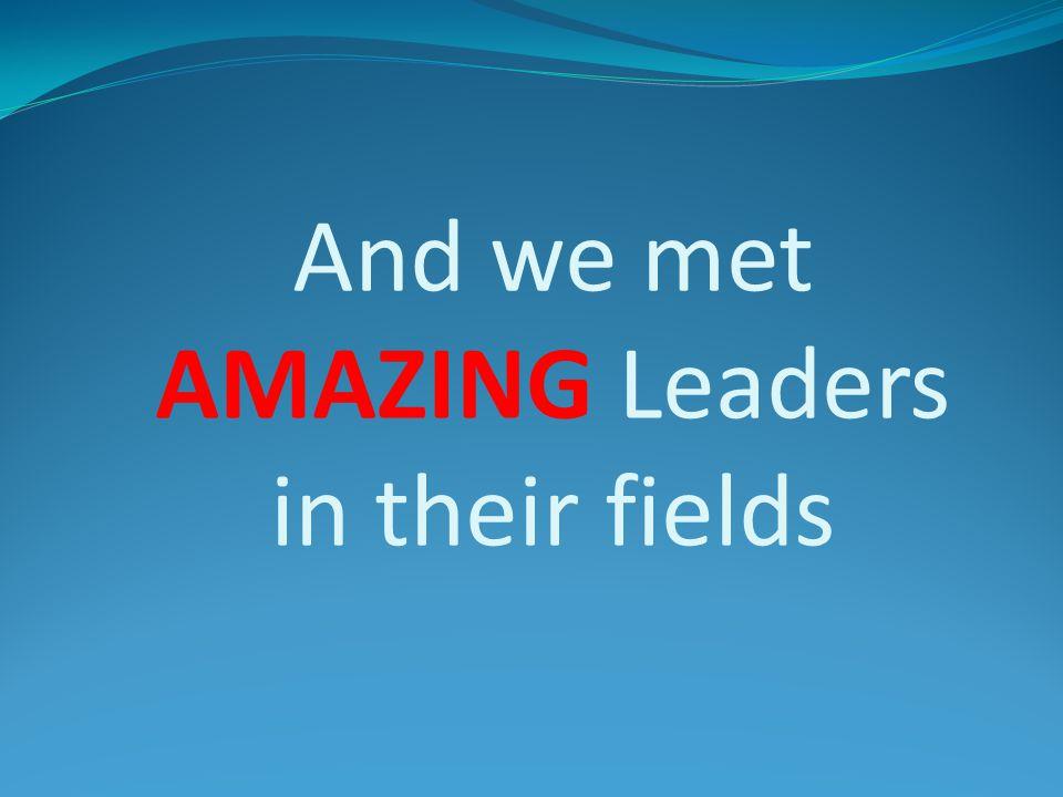 And we met AMAZING Leaders in their fields