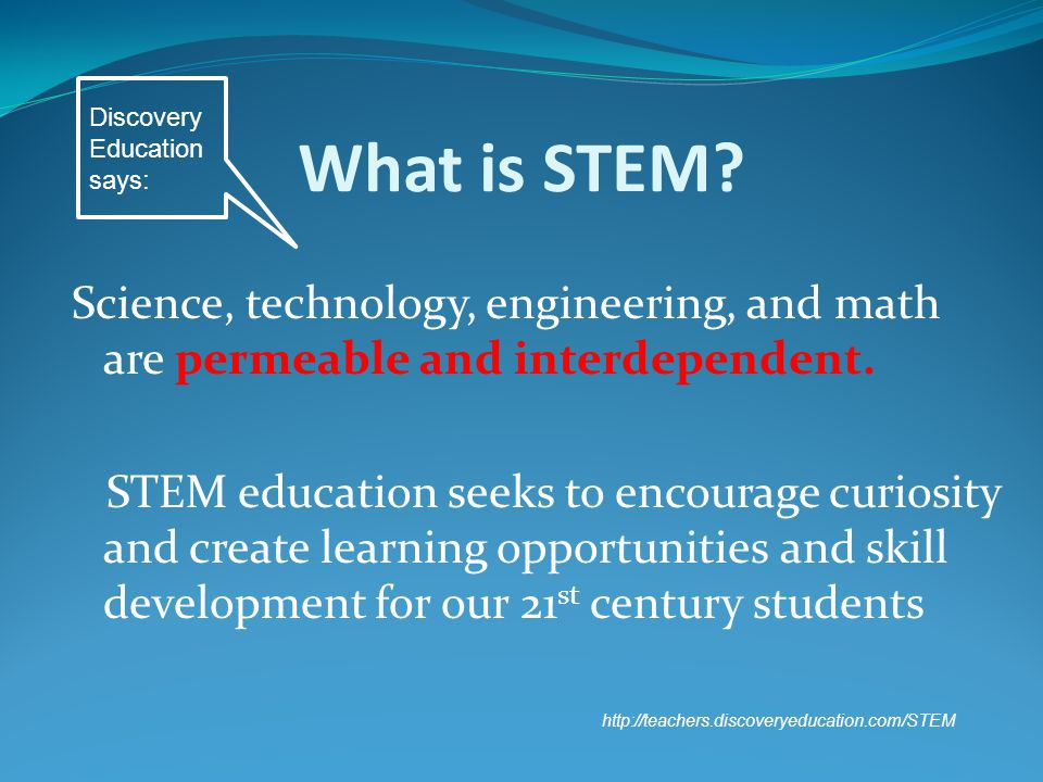 What is STEM. Science, technology, engineering, and math are permeable and interdependent.