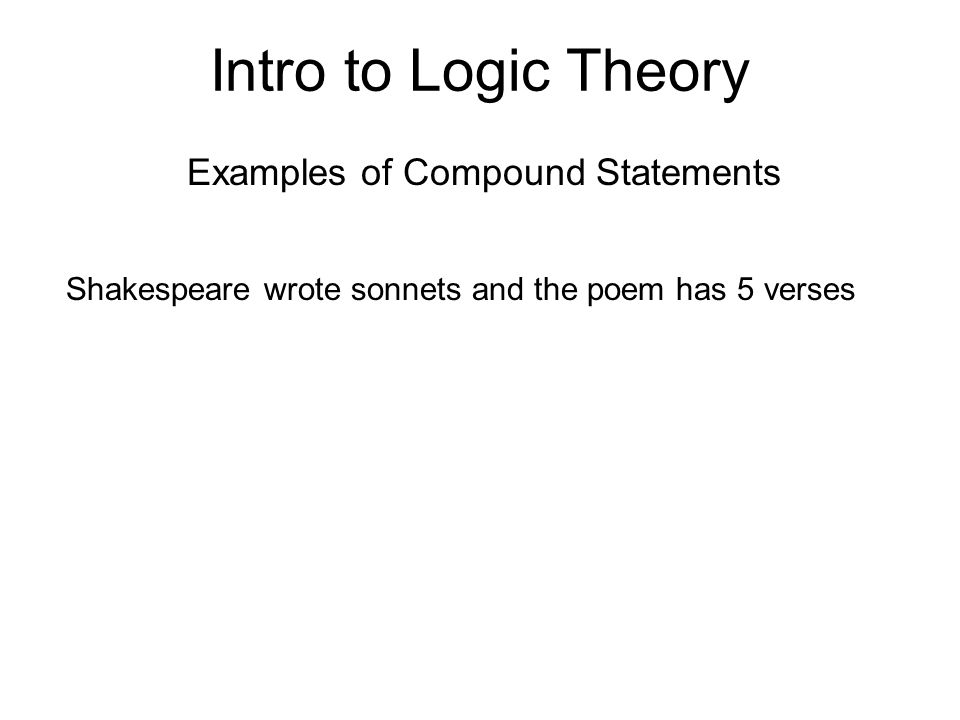 Intro to Logic Theory Examples of Compound Statements Shakespeare wrote sonnets and the poem has 5 verses