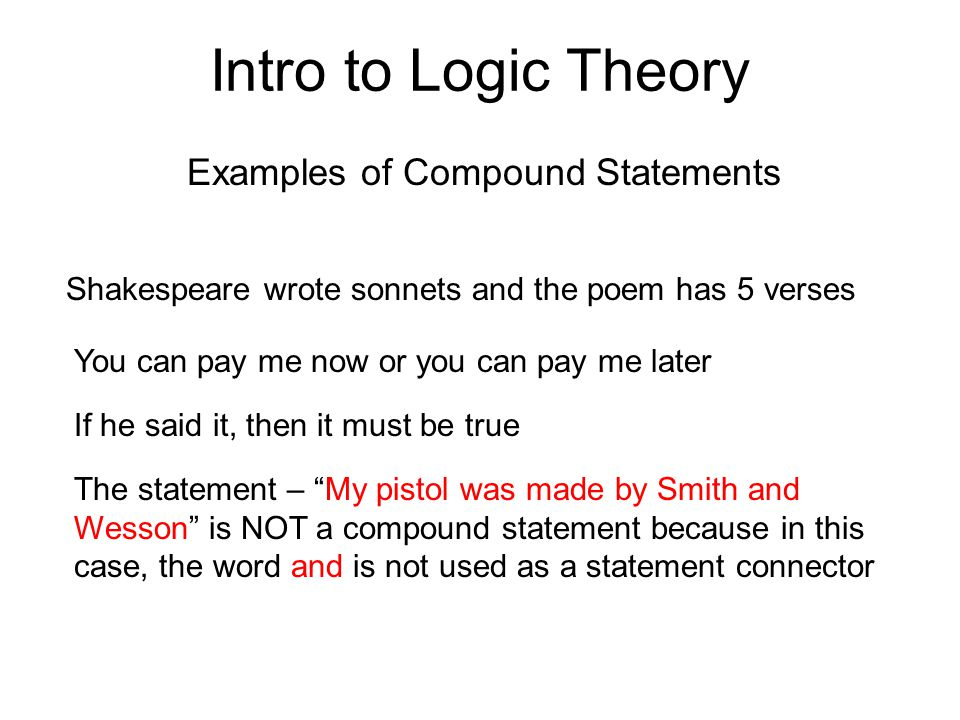 Intro to Logic Theory Examples of Compound Statements Shakespeare wrote sonnets and the poem has 5 verses You can pay me now or you can pay me later I