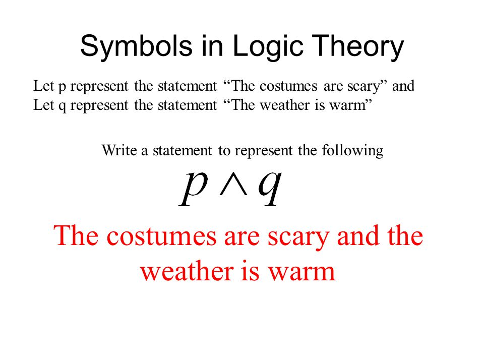 """Symbols in Logic Theory Let p represent the statement """"The costumes are scary"""" and Let q represent the statement """"The weather is warm"""" Write a stateme"""