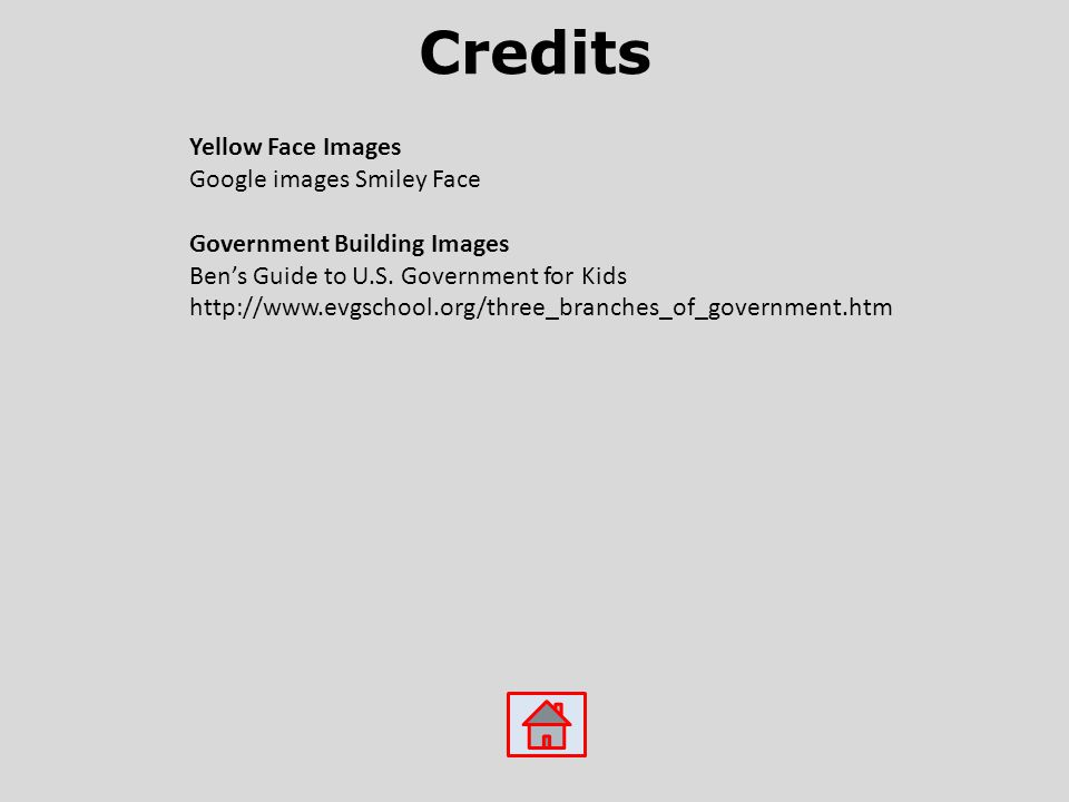 Credits Yellow Face Images Google images Smiley Face Government Building Images Ben's Guide to U.S.