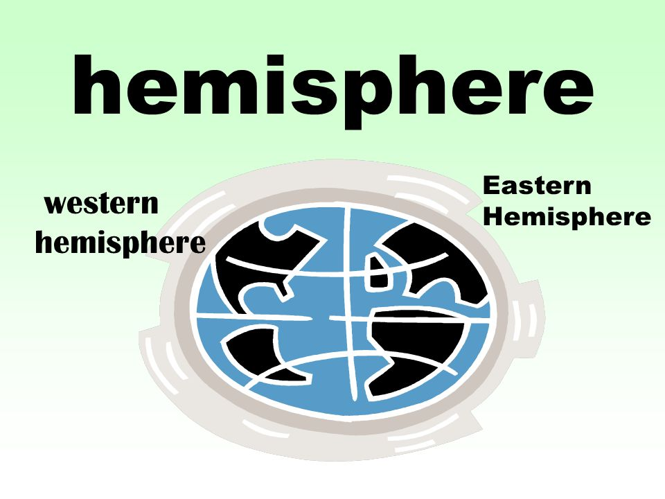 hemisphere Eastern Hemisphere western hemisphere