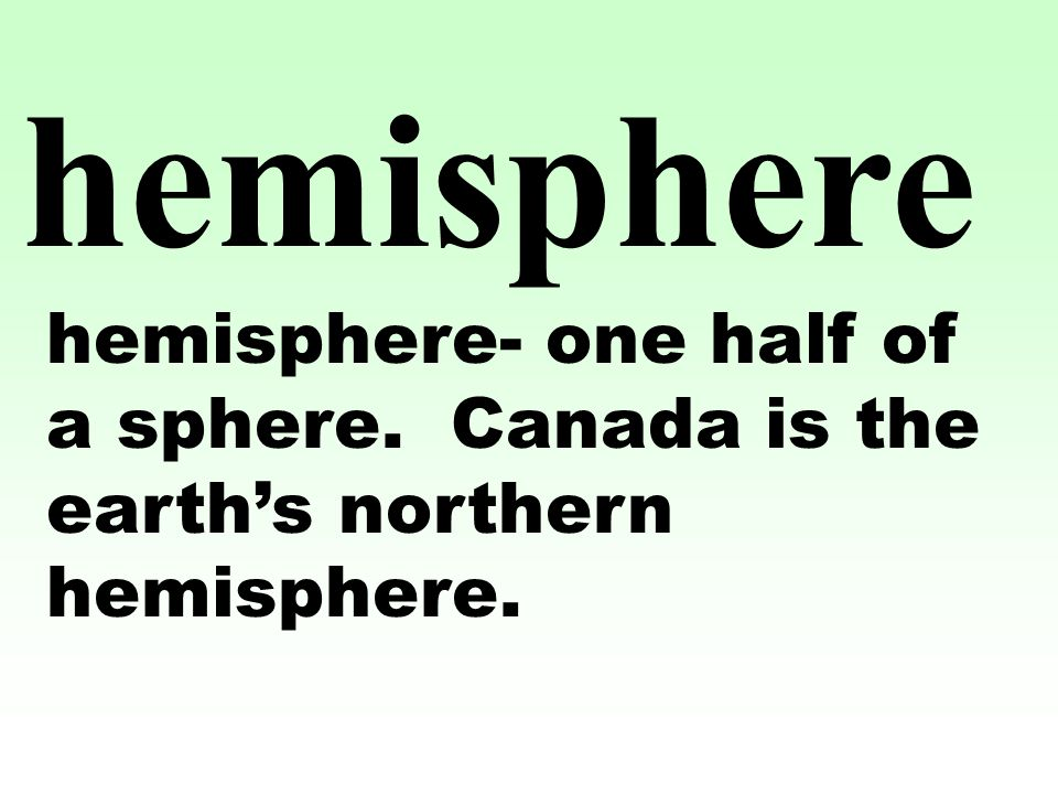 hemisphere hemisphere- one half of a sphere. Canada is the earth's northern hemisphere.