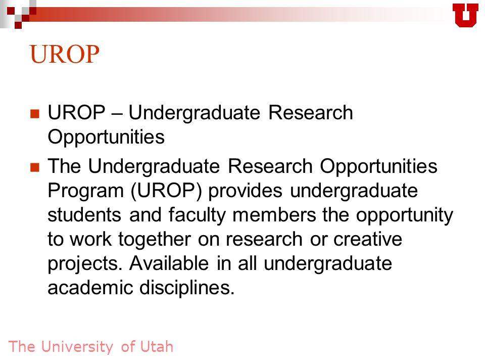 The University of Utah UROP – Undergraduate Research Opportunities The Undergraduate Research Opportunities Program (UROP) provides undergraduate stud