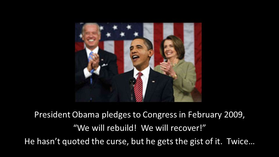 "President Obama pledges to Congress in February 2009, ""We will rebuild! We will recover!"" He hasn't quoted the curse, but he gets the gist of it. Twic"