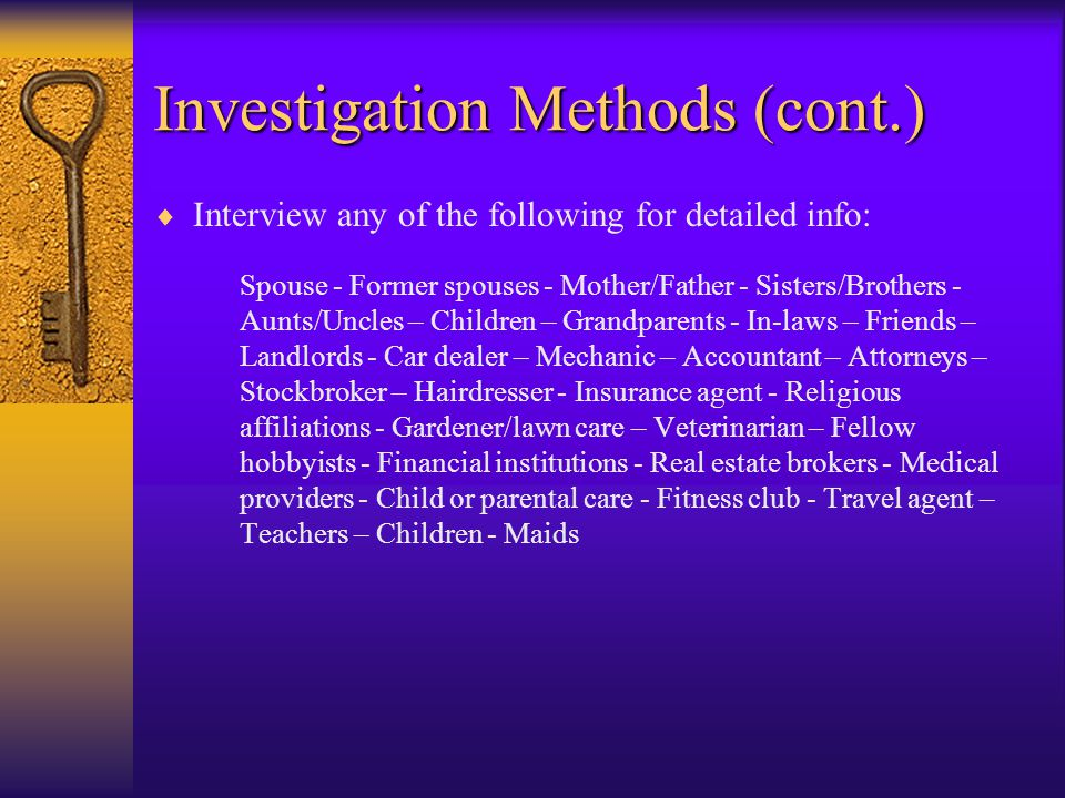 Investigation Methods  Begin by writing down everything you know about your subject (don't discount any piece of information, no matter how trivial i