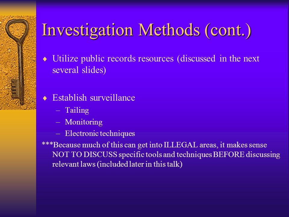 Investigation Methods (cont.)  Continued questions…. Do you know if subject belonged to any organizations? Did subject ever talk about serving in the