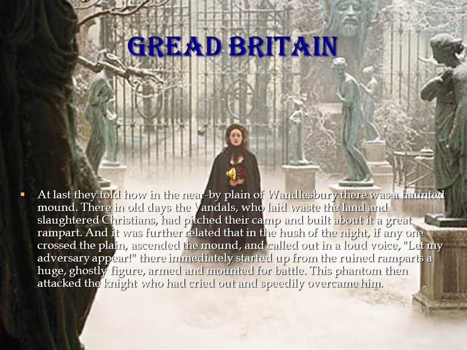 GREAD BRITAIN  At last they told how in the near-by plain of Wandlesbury there was a haunted mound.