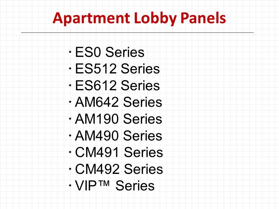Apartment Lobby Panels  ES0 Series  ES512 Series  ES612 Series  AM642 Series  AM190 Series  AM490 Series  CM491 Series  CM492 Series  VIP™ Series