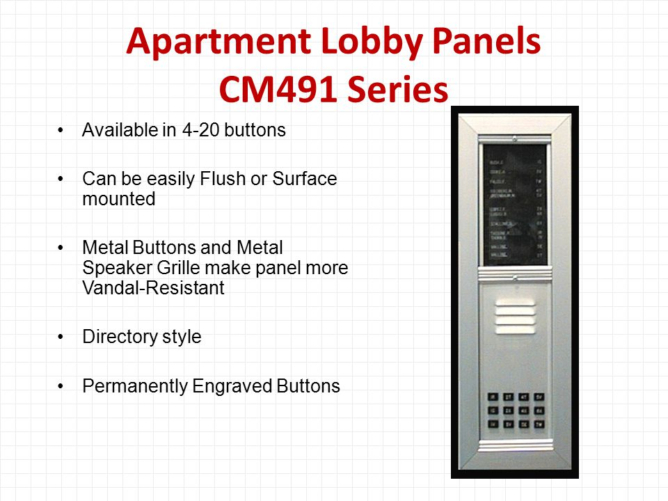 Apartment Lobby Panels CM491 Series Available in 4-20 buttons Can be easily Flush or Surface mounted Metal Buttons and Metal Speaker Grille make panel more Vandal-Resistant Directory style Permanently Engraved Buttons