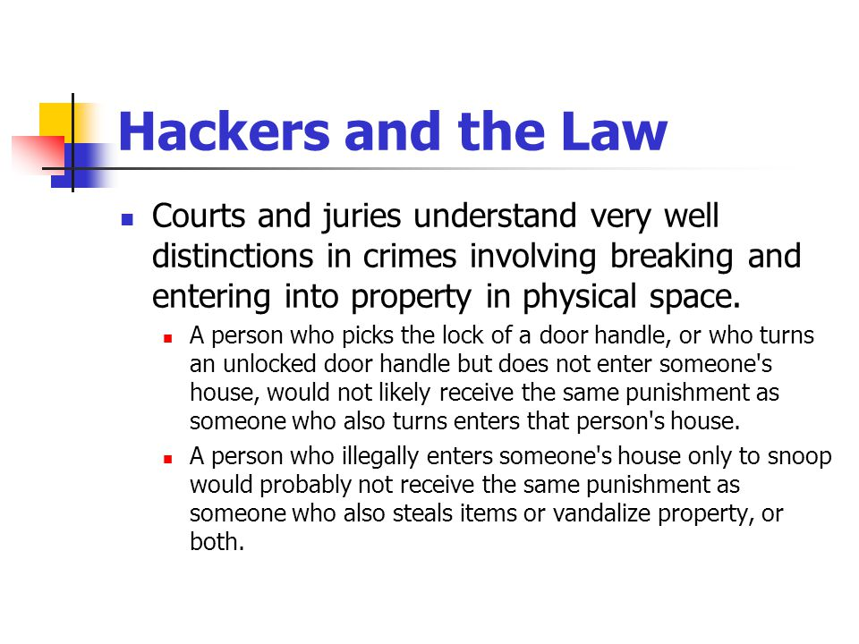 Hackers and the Law Courts and juries understand very well distinctions in crimes involving breaking and entering into property in physical space. A p