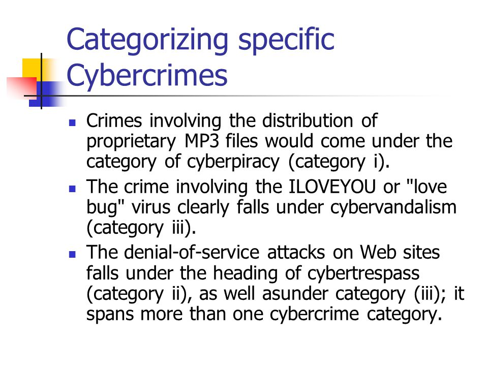 Categorizing specific Cybercrimes Crimes involving the distribution of proprietary MP3 files would come under the category of cyberpiracy (category i)