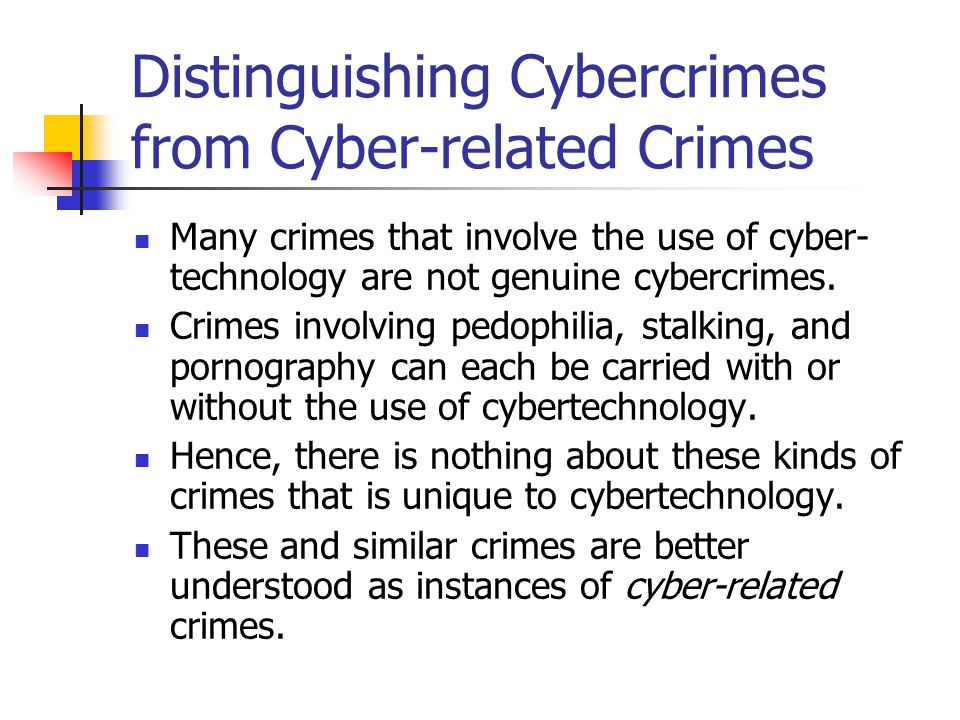 Distinguishing Cybercrimes from Cyber-related Crimes Many crimes that involve the use of cyber- technology are not genuine cybercrimes. Crimes involvi