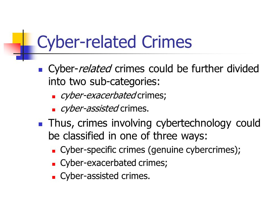 Cyber-related Crimes Cyber-related crimes could be further divided into two sub-categories: cyber-exacerbated crimes; cyber-assisted crimes. Thus, cri