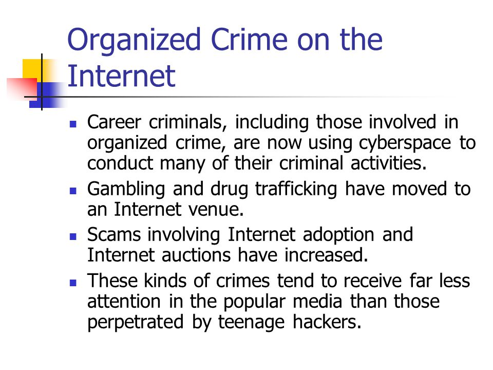 Organized Crime on the Internet Career criminals, including those involved in organized crime, are now using cyberspace to conduct many of their crimi