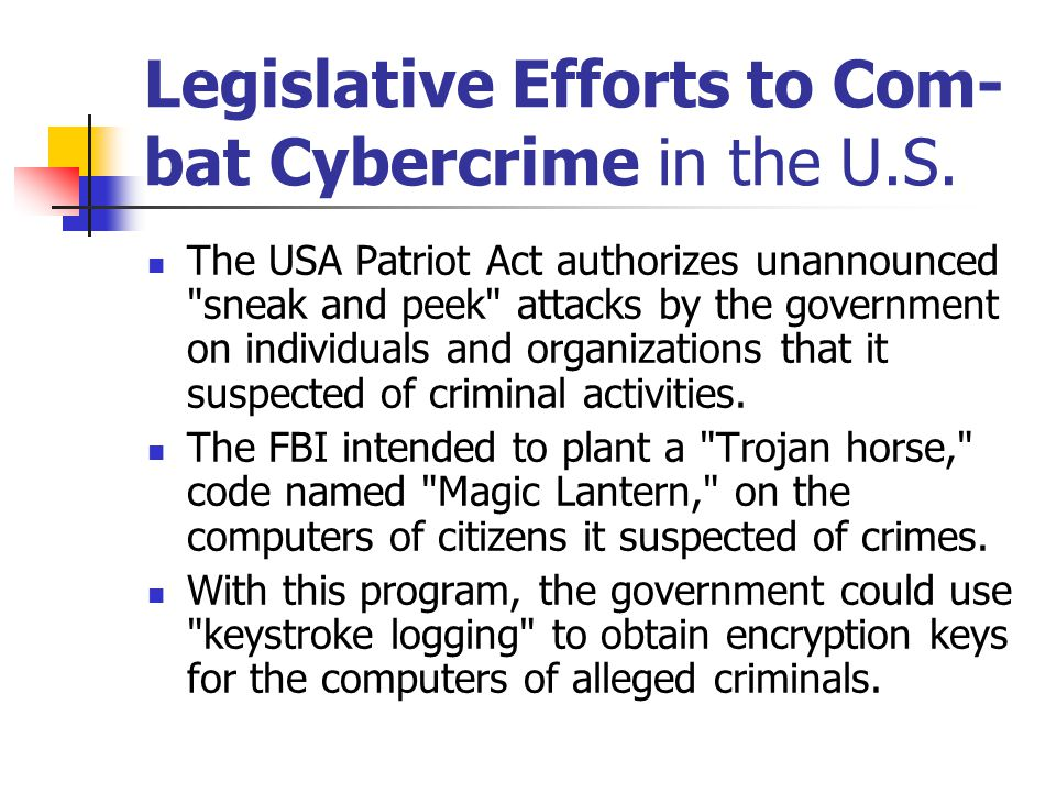 Legislative Efforts to Com- bat Cybercrime in the U.S. The USA Patriot Act authorizes unannounced
