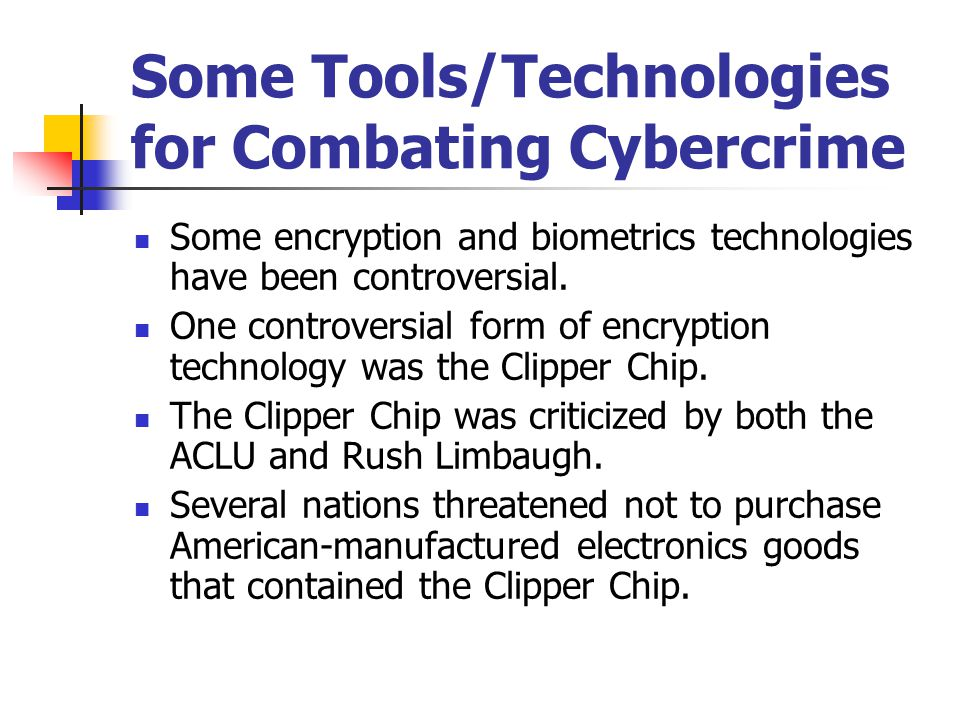 Some Tools/Technologies for Combating Cybercrime Some encryption and biometrics technologies have been controversial. One controversial form of encryp