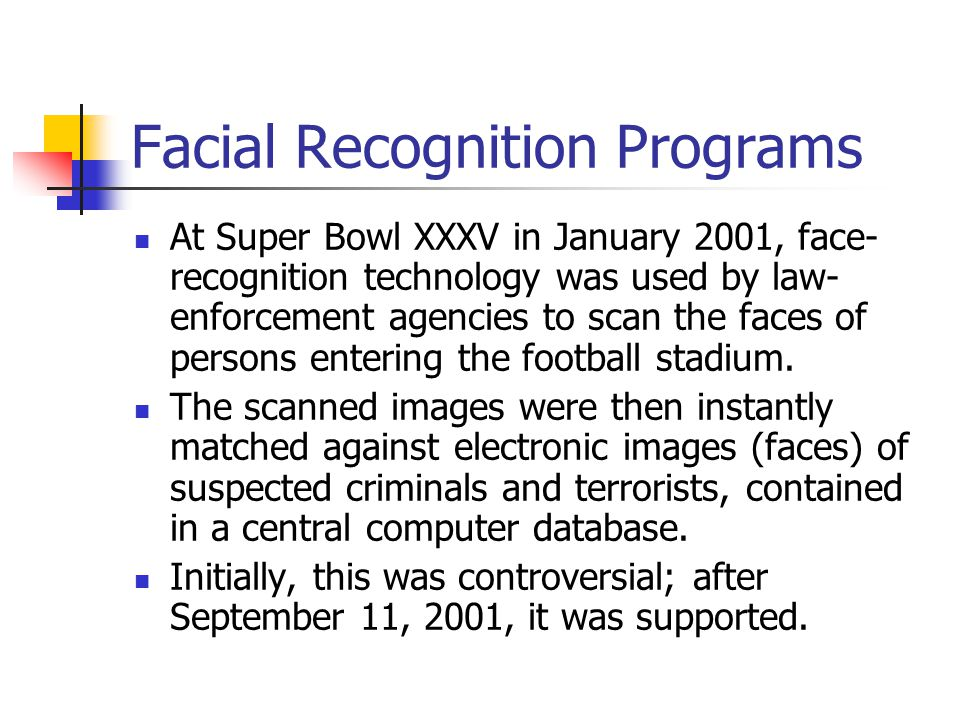 Facial Recognition Programs At Super Bowl XXXV in January 2001, face- recognition technology was used by law- enforcement agencies to scan the faces o