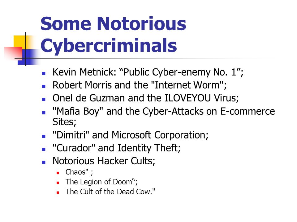 "Some Notorious Cybercriminals Kevin Metnick: ""Public Cyber-enemy No. 1""; Robert Morris and the"