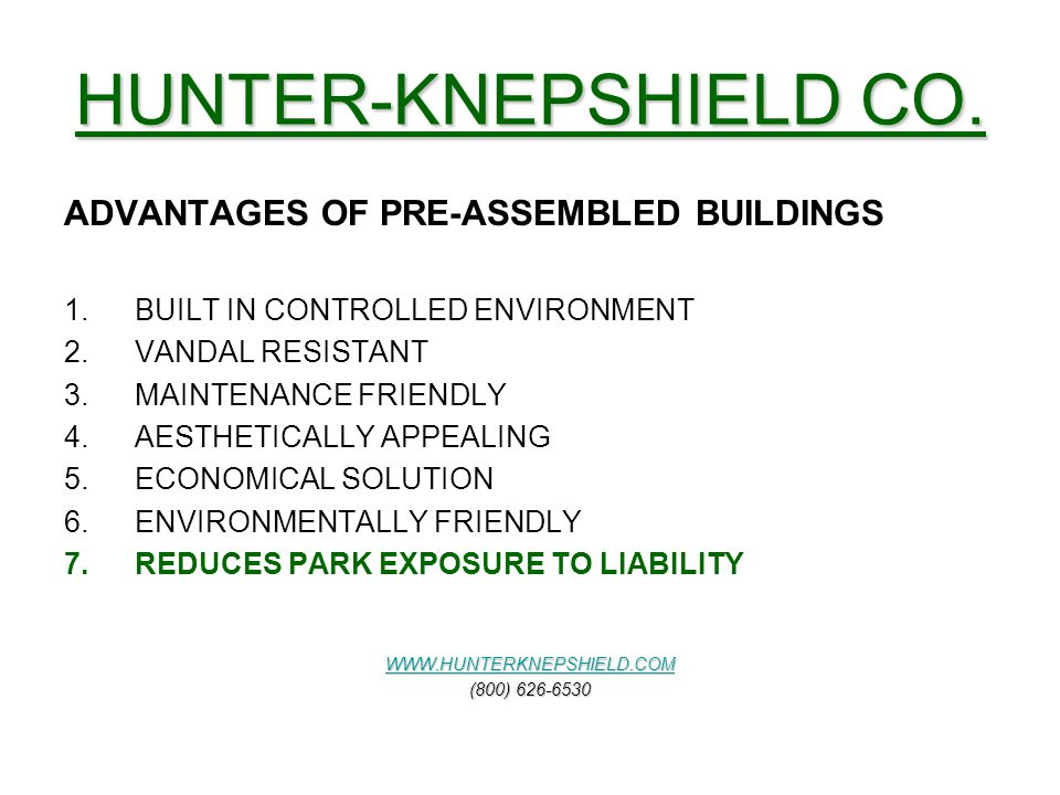 HUNTER-KNEPSHIELD CO. ADVANTAGES OF PRE-ASSEMBLED BUILDINGS 1.BUILT IN CONTROLLED ENVIRONMENT 2.VANDAL RESISTANT 3.MAINTENANCE FRIENDLY 4.AESTHETICALL