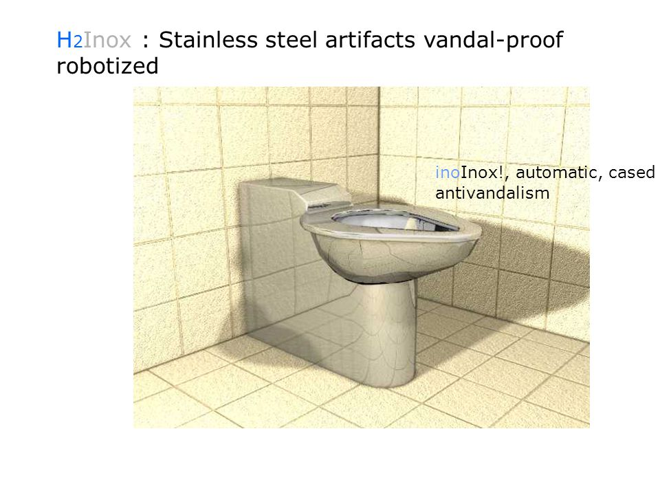 inoInox!, automatic, cased antivandalism H 2 Inox : Stainless steel artifacts vandal-proof robotized