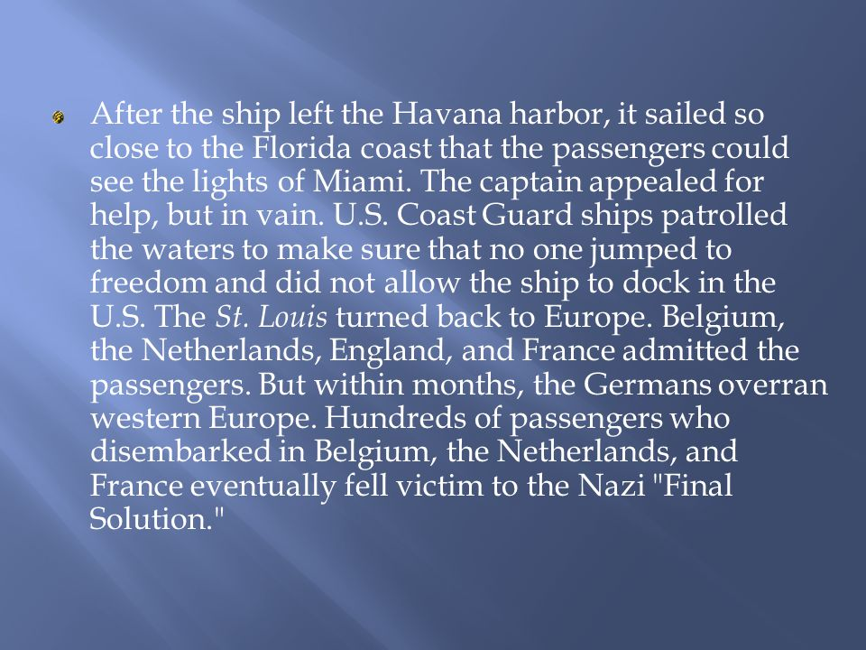 The ship s captain piloted the St. Louis to the Florida coast in hopes that the U.S.